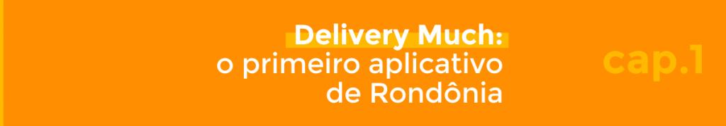 Delivery Much: o primeiro aplicativo de Rondônia